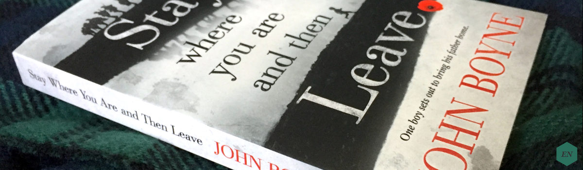 "Rezension: ""Stay Where You Are and then Leave"" von John Boyne"